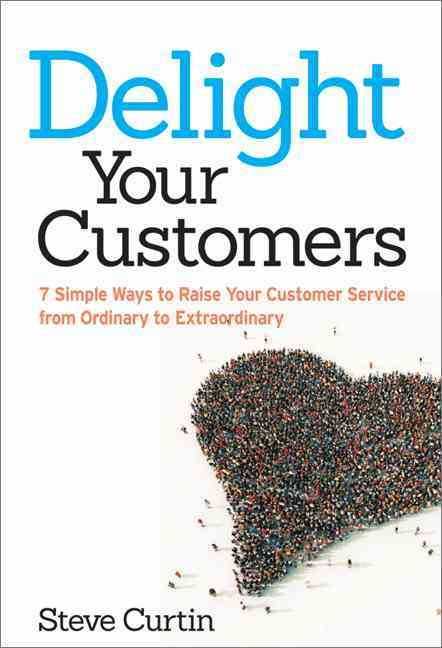 Delight Your Customers By Curtin, Steve