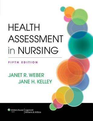 Health Assessment in Nursing By Weber, Janet R./ Kelley, Jane H.